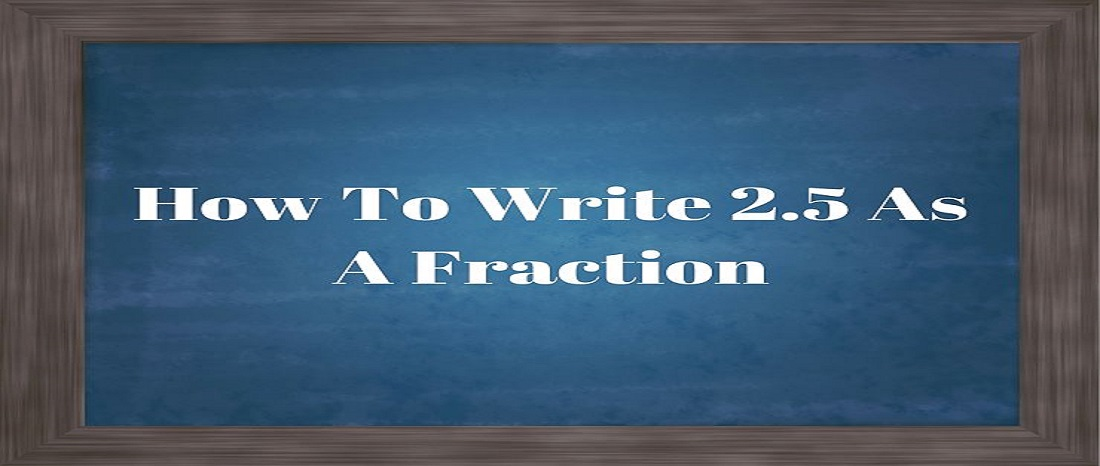 A guide to how to write 2.5 as a fraction