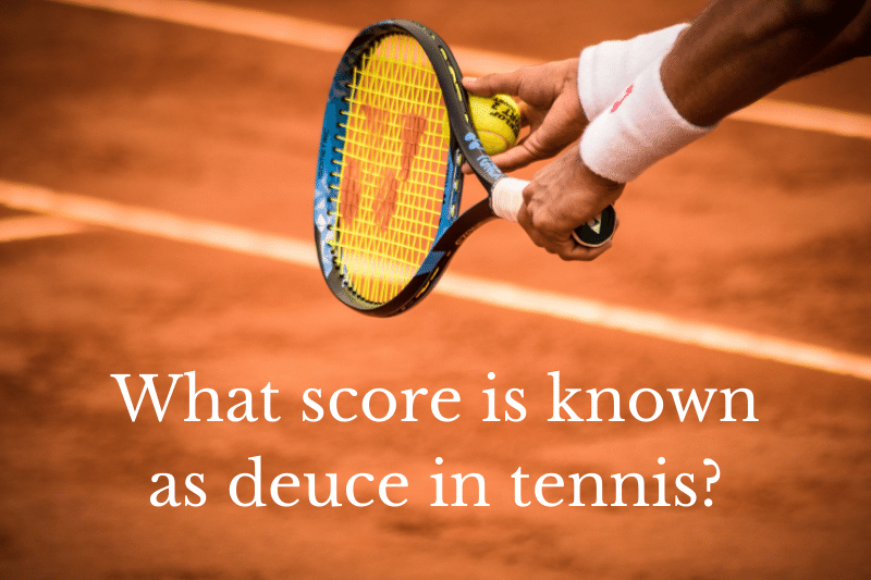 Answering the question: What score is known as deuce in tennis?