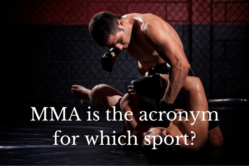 Answering the question: MMA is the acronym for which sport?